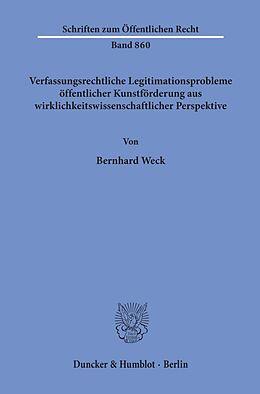 Kartonierter Einband Verfassungsrechtliche Legitimationsprobleme öffentlicher Kunstförderung aus wirklichkeitswissenschaftlicher Perspektive. von Bernhard Weck