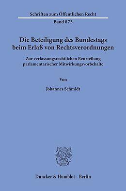 Kartonierter Einband Die Beteiligung des Bundestags beim Erlaß von Rechtsverordnungen. von Johannes Schmidt