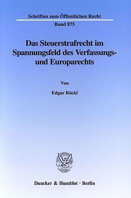 Kartonierter Einband Das Steuerstrafrecht im Spannungsfeld des Verfassungs- und Europarechts. von Edgar Röckl