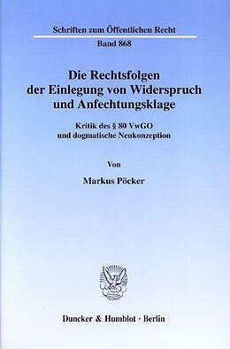 Kartonierter Einband Die Rechtsfolgen der Einlegung von Widerspruch und Anfechtungsklage. von Markus Pöcker