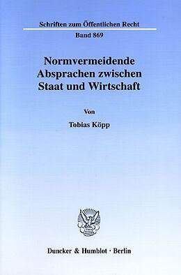Kartonierter Einband Normvermeidende Absprachen zwischen Staat und Wirtschaft. von Tobias Köpp