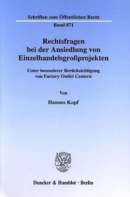 Kartonierter Einband Rechtsfragen bei der Ansiedlung von Einzelhandelsgroßprojekten. von Hannes Kopf