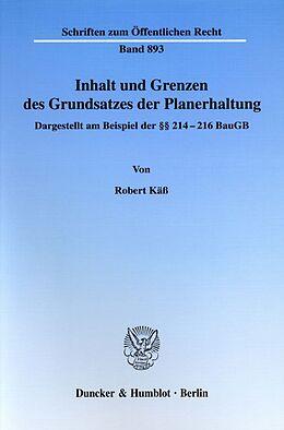 Kartonierter Einband Inhalt und Grenzen des Grundsatzes der Planerhaltung. von Robert Käß