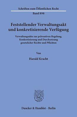 Kartonierter Einband Feststellender Verwaltungsakt und konkretisierende Verfügung. von Harald Kracht