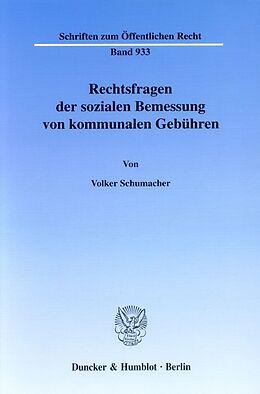 Kartonierter Einband Rechtsfragen der sozialen Bemessung von kommunalen Gebühren. von Volker Schumacher