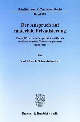Kartonierter Einband Der Anspruch auf materiale Privatisierung von Karl A Schachtschneider