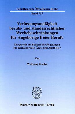 Kartonierter Einband Verfassungsmäßigkeit berufs- und standesrechtlicher Werbebeschränkungen für Angehörige freier Berufe. von Wolfgang Bomba