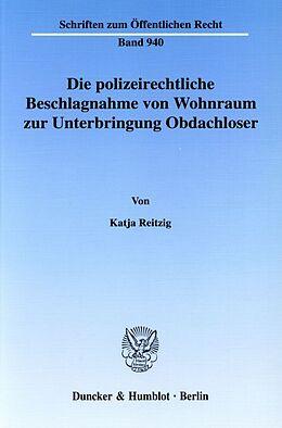 Kartonierter Einband Die polizeirechtliche Beschlagnahme von Wohnraum zur Unterbringung Obdachloser. von Katja Reitzig