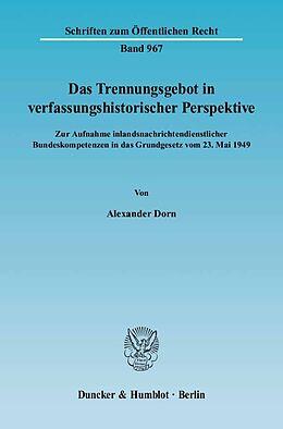 Kartonierter Einband Das Trennungsgebot in verfassungshistorischer Perspektive von Alexander Dorn