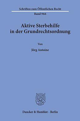 Kartonierter Einband Aktive Sterbehilfe in der Grundrechtsordnung von Jörg Antoine