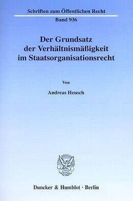 Kartonierter Einband Der Grundsatz der Verhältnismäßigkeit im Staatsorganisationsrecht von Andreas Heusch