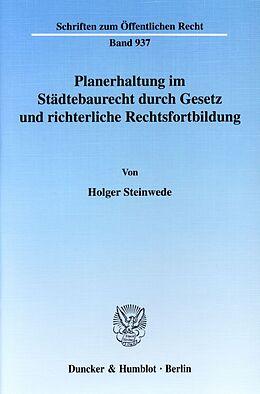 Kartonierter Einband Planerhaltung im Städtebaurecht durch Gesetz und richterliche Rechtsfortbildung von Holger Steinwede