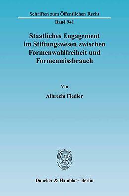 Kartonierter Einband Staatliches Engagement im Stiftungswesen zwischen Formenwahlfreiheit und Formenmissbrauch von Albrecht Fiedler