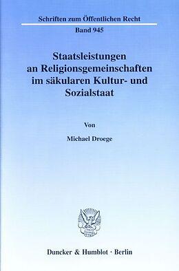 Kartonierter Einband Staatsleistungen an Religionsgemeinschaften im säkularen Kultur- und Sozialstaat von Michael Droege