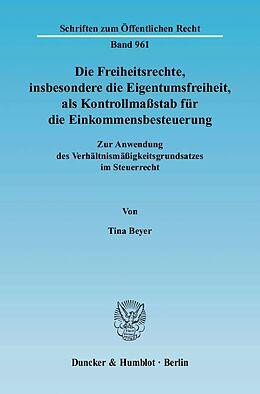 Kartonierter Einband Die Freiheitsrechte, insbesondere die Eigentumsfreiheit, als Kontrollmaßstab für die Einkommensbesteuerung. von Tina Beyer