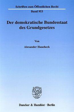 Kartonierter Einband Der demokratische Bundesstaat des Grundgesetzes. von Alexander Hanebeck