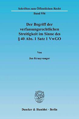 Kartonierter Einband Der Begriff der verfassungsrechtlichen Streitigkeit im Sinne des § 40 Abs. 1 Satz 1 VwGO von Jan Kraayvanger