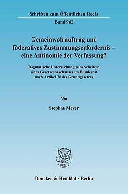 Kartonierter Einband Gemeinwohlauftrag und föderatives Zustimmungserfordernis - eine Antinomie der Verfassung? von Stephan Meyer