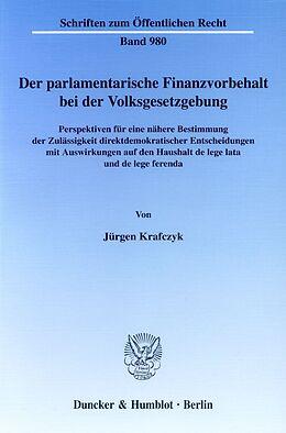 Kartonierter Einband Der parlamentarische Finanzvorbehalt bei der Volksgesetzgebung. von Jürgen Krafczyk