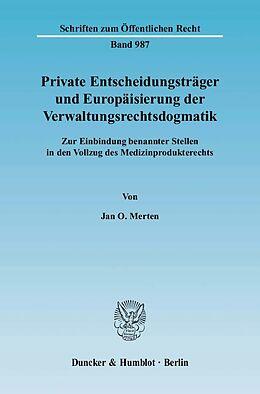 Kartonierter Einband Private Entscheidungsträger und Europäisierung der Verwaltungsrechtsdogmatik von Jan O. Merten