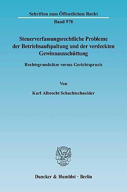 Kartonierter Einband Steuerverfassungsrechtliche Probleme der Betriebsaufspaltung und der verdeckten Gewinnausschüttung. von Karl Albrecht Schachtschneider