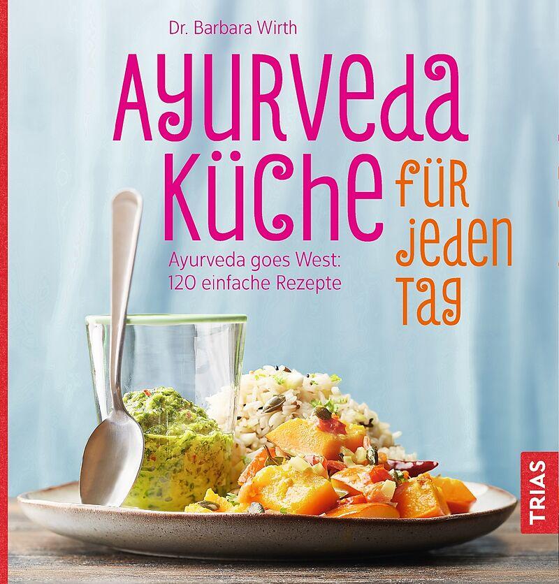 Ayurveda-Küche für jeden Tag - Barbara Wirth - Buch kaufen | exlibris.ch