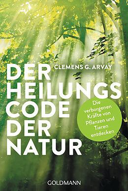 Kartonierter Einband Der Heilungscode der Natur von Clemens G. Arvay