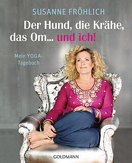 Kartonierter Einband Der Hund, die Krähe, das Om... und ich! von Susanne Fröhlich