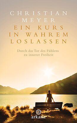 Fester Einband Ein Kurs in wahrem Loslassen von Christian Meyer