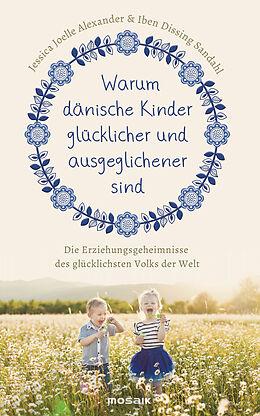 Fester Einband Warum dänische Kinder glücklicher und ausgeglichener sind von Jessica Joelle Alexander, Iben Dissing Sandahl