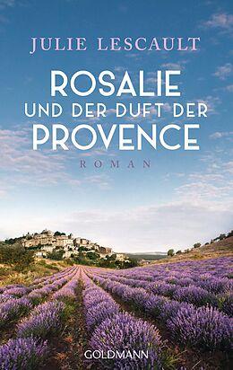 Kartonierter Einband Rosalie und der Duft der Provence von Julie Lescault