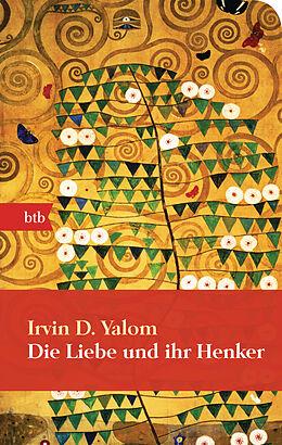 Kartonierter Einband Die Liebe und ihr Henker von Irvin D. Yalom