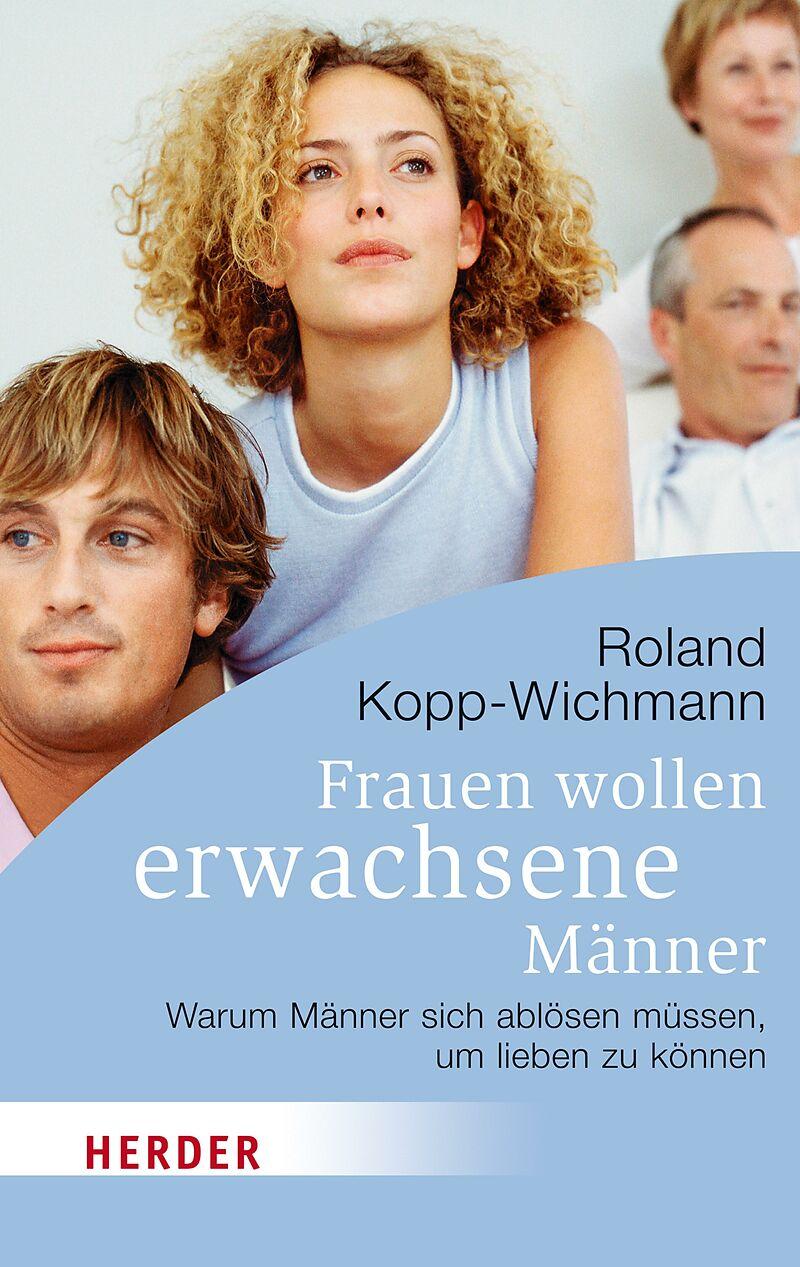Frauen wollen erwachsene Männer - Roland Kopp-Wichmann