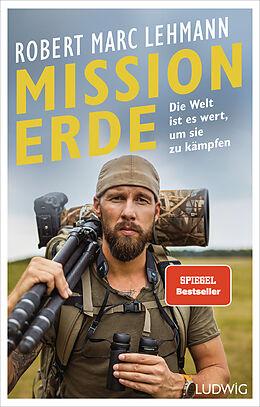 Fester Einband Mission Erde  Die Welt ist es wert, um sie zu kämpfen von Robert Marc Lehmann