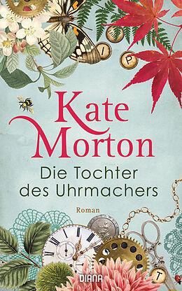 Fester Einband Die Tochter des Uhrmachers von Kate Morton