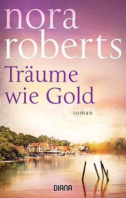 Kartonierter Einband Träume wie Gold von Nora Roberts