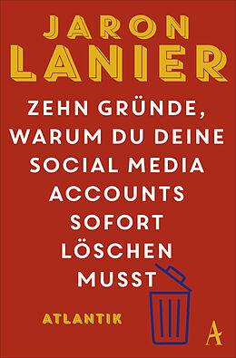 Kartonierter Einband Zehn Gründe, warum du deine Social Media Accounts sofort löschen musst von Jaron Lanier