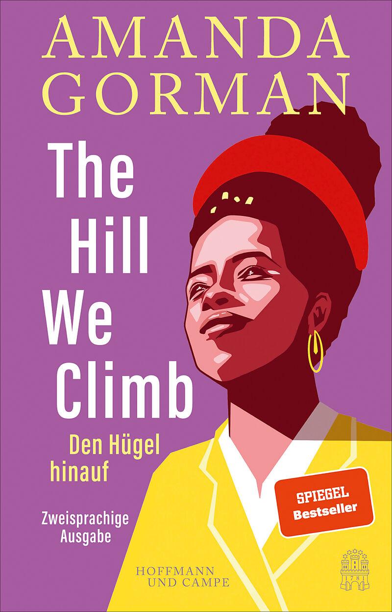 The Hill We Climb  Den Hügel hinauf: Zweisprachige Ausgabe