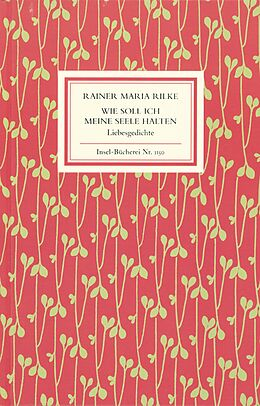 Wie soll ich meine Seele halten - Rainer Maria Rilke