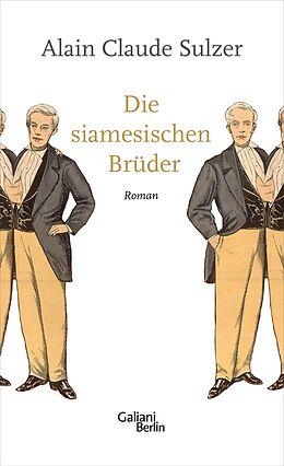E-Book (epub) Die siamesischen Brüder von Alain Claude Sulzer