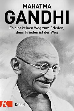 Fester Einband Es gibt keinen Weg zum Frieden, denn Frieden ist der Weg von Mahatma Gandhi