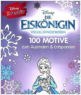 Disney kreativ: Die Eiskönigin - 100 Motive zum Ausmalen und Entspannen