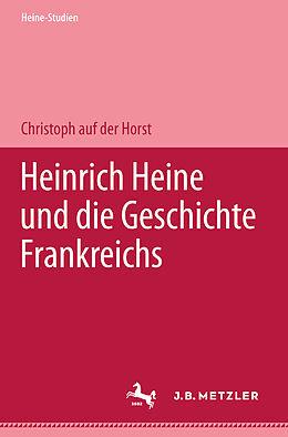 Kartonierter Einband Heinrich Heine und die Geschichte Frankreichs von Christoph auf der Horst