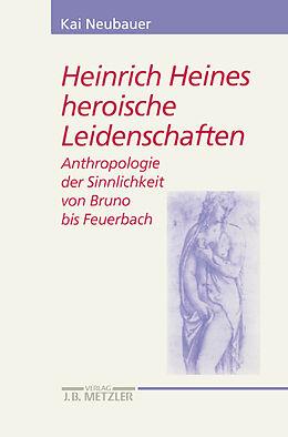 Kartonierter Einband Heinrich Heines heroische Leidenschaften von Kai Neubauer