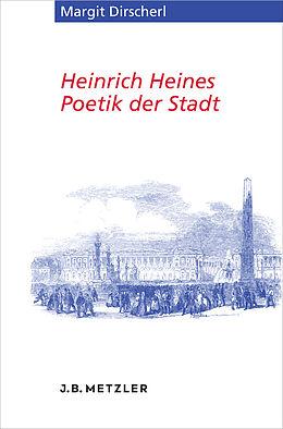 Kartonierter Einband Heinrich Heines Poetik der Stadt von Margit Dirscherl