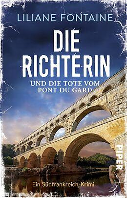 Kartonierter Einband Die Richterin und die Tote vom Pont du Gard von Liliane Fontaine