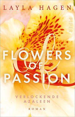 Kartonierter Einband Flowers of Passion  Verlockende Azaleen von Layla Hagen
