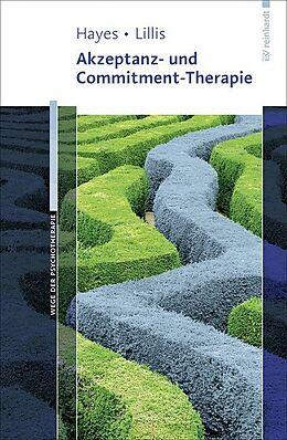 Kartonierter Einband Akzeptanz- und Commitment-Therapie von Steven C. Hayes, Jason Lillis