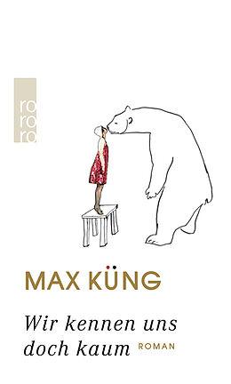 Fester Einband Wir kennen uns doch kaum von Max Küng