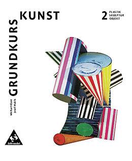 Kartonierter Einband Grundkurs Kunst / Grundkurs Kunst - Ausgabe 2002 für die Sekundarstufe II von Michael Klant, Josef Walch